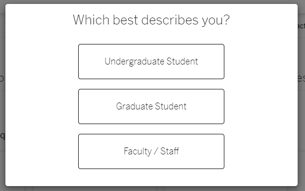 "A screenshot that says ""Which best describes you?"" with the option ""Undergraduate Student"", ""Graduate Student"" and ""Faculty/Staff"""